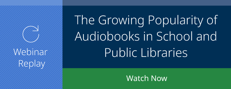 Webinar Replay: The Growing Popularity of Audiobooks in School and Public Libraries