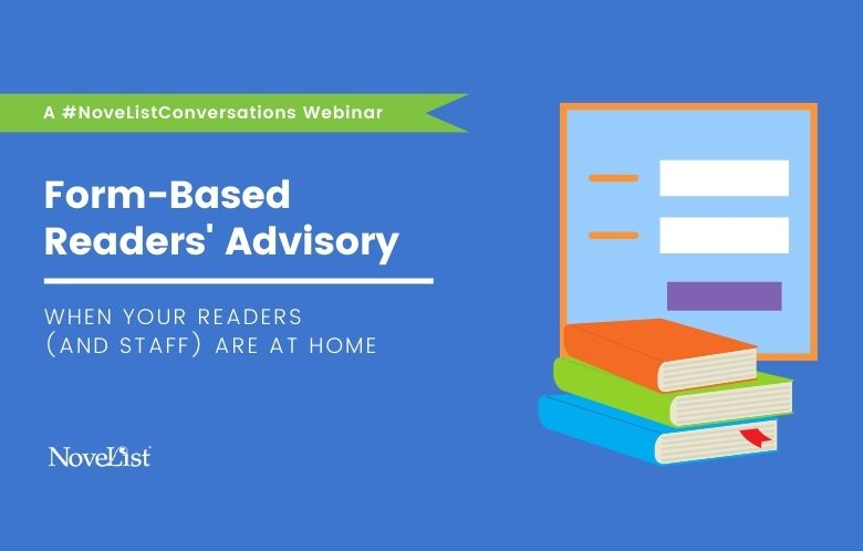 Webinar: Form-Based Readers' Advisory When Your Readers (and Staff) are at Home