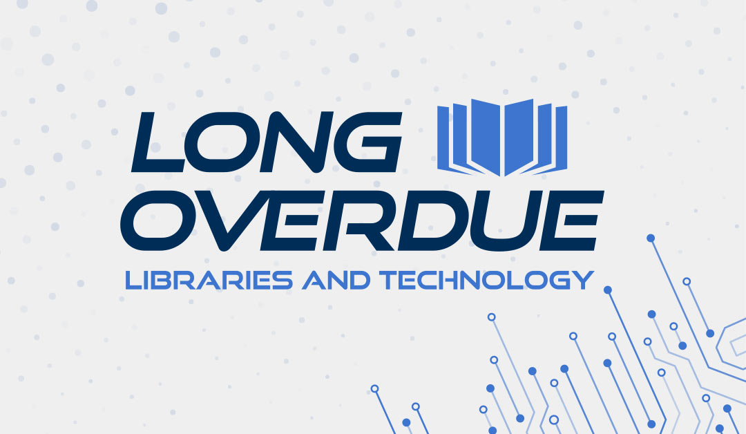 long overdue libraries and technology podcast logo
